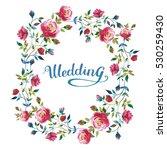 wildflower rose flower wreath... | Shutterstock . vector #530259430