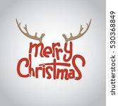 merry christmas lettering... | Shutterstock . vector #530368849