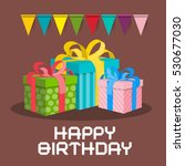 gift boxes. happy birthday... | Shutterstock .eps vector #530677030