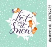 let it snow greeting card with... | Shutterstock .eps vector #530782279