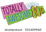 totally awesome 80s | Shutterstock .eps vector #531409960