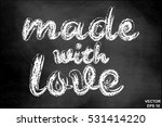 made with love. the inscription ... | Shutterstock .eps vector #531414220