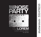 make some noise. night party... | Shutterstock .eps vector #531478210