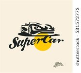 super car with calligraphic... | Shutterstock .eps vector #531572773