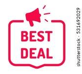 best deal. badge with megaphone ... | Shutterstock .eps vector #531692029