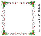 christmas frame with holly... | Shutterstock .eps vector #531909484