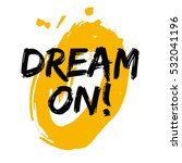 dream on   brush lettering... | Shutterstock .eps vector #532041196