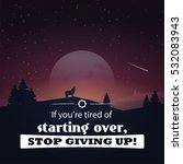 if you're tired of starting... | Shutterstock .eps vector #532083943