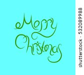 vector inscription merry... | Shutterstock .eps vector #532089988