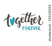together forever. brush hand... | Shutterstock .eps vector #532130353