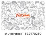 hand drawn set of fast food... | Shutterstock .eps vector #532470250