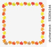 autumn frame with maple leaves... | Shutterstock . vector #532836166