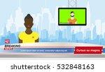 anchorman in breaking news in... | Shutterstock .eps vector #532848163