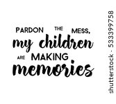 pardon the mess my children are ... | Shutterstock .eps vector #533399758