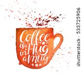 coffee is a hug in a mug.... | Shutterstock .eps vector #533725906