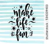 make life fun.  inspirational... | Shutterstock .eps vector #534339403