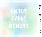 enjoy every moment.... | Shutterstock . vector #535152808