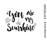 you are my sunshine   hand... | Shutterstock .eps vector #535785484