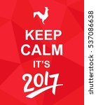 keep calm it's 2017.... | Shutterstock . vector #537086638