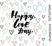 happy love day. hand lettering...   Shutterstock .eps vector #537107344
