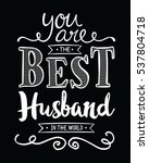 you are the best husband in the ... | Shutterstock . vector #537804718