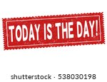 today is the day grunge rubber... | Shutterstock .eps vector #538030198