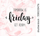 tomorrow is friday get ready.... | Shutterstock .eps vector #538133476