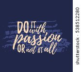 do it with passion or not at... | Shutterstock .eps vector #538512280