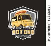 hot dog food truck badge logo... | Shutterstock .eps vector #538823584