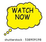 watch now speech thought bubble ... | Shutterstock . vector #538909198
