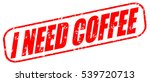 i need coffee red stamp on... | Shutterstock . vector #539720713