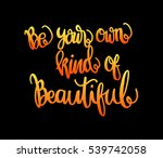 be your own kind of beautiful.... | Shutterstock .eps vector #539742058