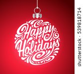 holidays greeting card with... | Shutterstock . vector #539818714