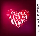 our love is magic handwritten... | Shutterstock .eps vector #539871079