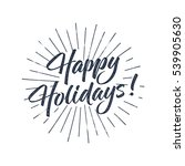 happy holidays text and... | Shutterstock . vector #539905630
