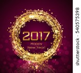 2017 happy new year glowing... | Shutterstock . vector #540575398