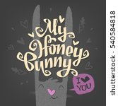 my honey bunny i love you.... | Shutterstock .eps vector #540584818