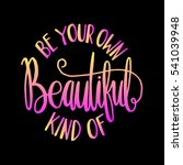 be your own kind of beautiful.... | Shutterstock .eps vector #541039948