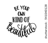be your own kind of beautiful.... | Shutterstock .eps vector #541040128