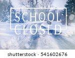 text school closed on winter... | Shutterstock . vector #541602676