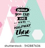 believe you can and you are... | Shutterstock .eps vector #542887636