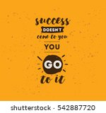 success doesn't come to you ... | Shutterstock .eps vector #542887720