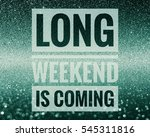 long weekend is coming and get... | Shutterstock . vector #545311816