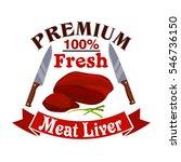 meat liver. butcher shop emblem ... | Shutterstock .eps vector #546736150