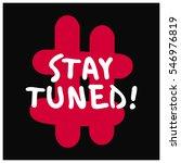 stay tuned   brush lettering...   Shutterstock .eps vector #546976819
