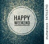 happy weekend words on shiny...   Shutterstock . vector #547013743