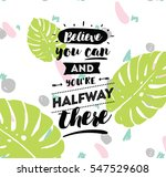 believe you can and you are... | Shutterstock .eps vector #547529608