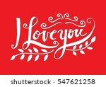 i love you hand lettering   ... | Shutterstock .eps vector #547621258