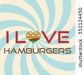 i love hamburgers simple retro... | Shutterstock .eps vector #552124450