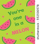 you're one in a melon... | Shutterstock .eps vector #552530578